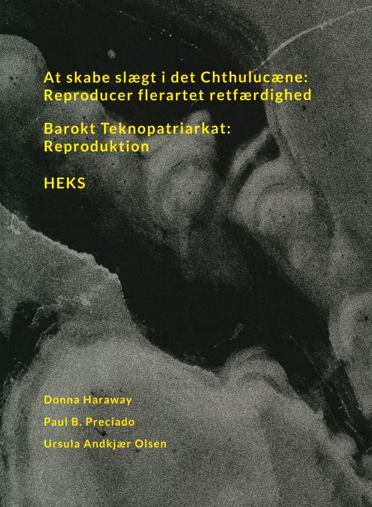 At skabe slægt i det Chthulucæne: Reproducer flerartet retfærdighed af Ursula Andkjær Olsen, Donna Haraway og Paul B. Preciado