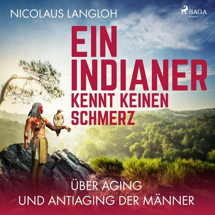 Ein Indianer kennt keinen Schmerz. Über Aging und Antiaging der Männer af Nicolaus Langloh