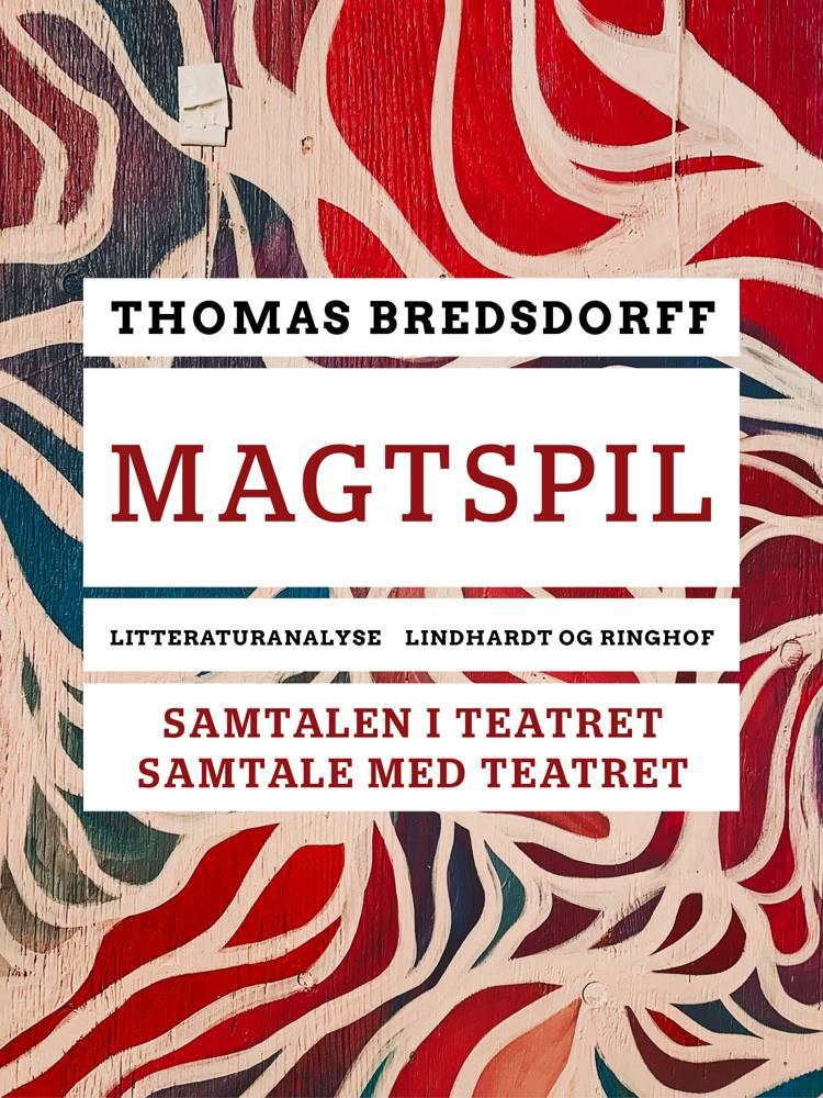 Magtspil. Samtalen i teatret - samtale med teatret af Thomas Bredsdorff