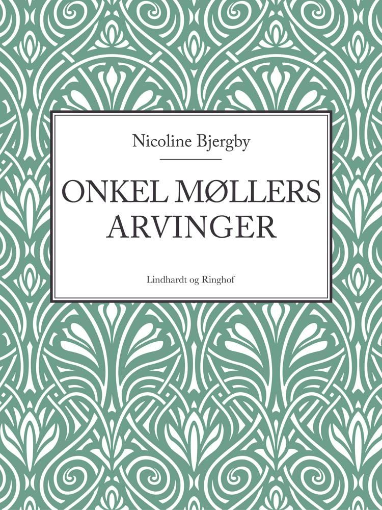 Onkel Møllers arvinger af Nicoline Bjergby