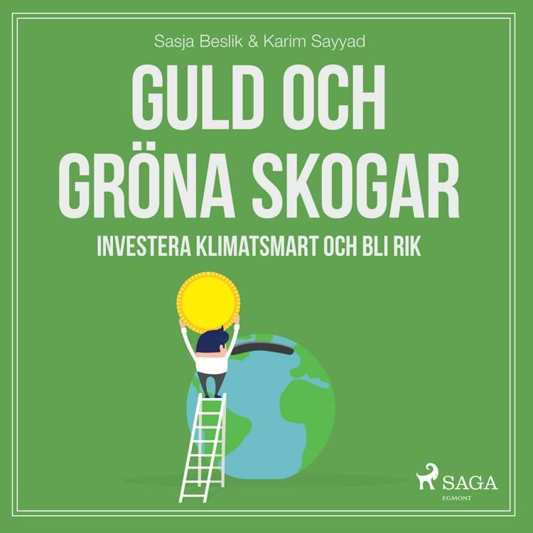 Guld och gröna skogar: Investera klimatsmart och bli rik af Karim Sayyad og Sasja Beslik