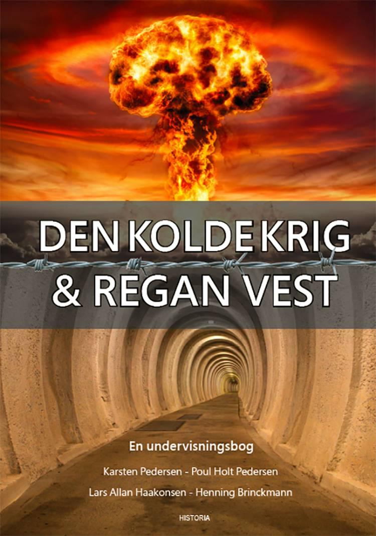 Den kolde krig & Regan Vest af Karsten Pedersen, Poul Holt Pedersen og Lars Allan Haakonsen m.fl.