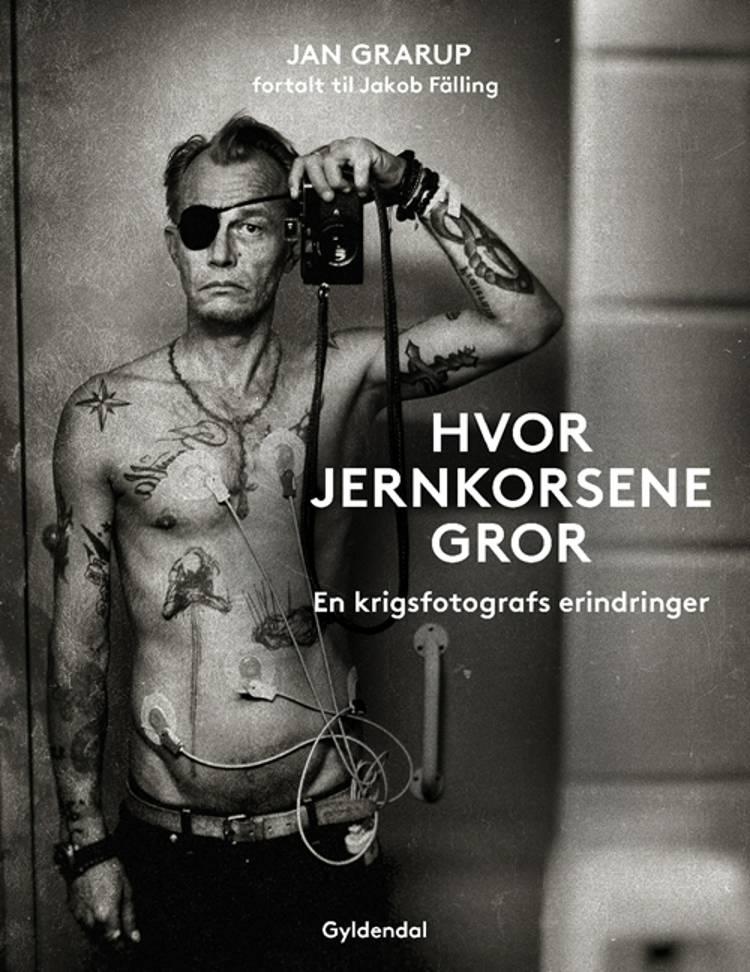 Hvor jernkorsene gror af Jan Grarup og Jakob Fälling