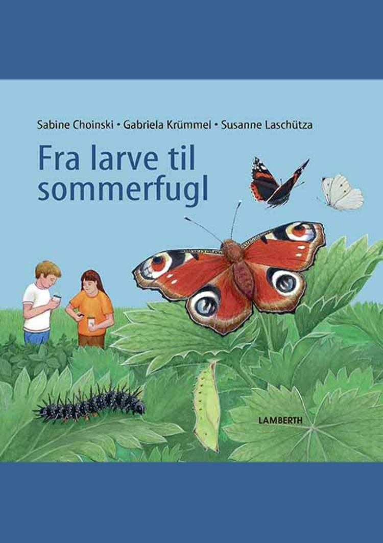 Fra larve til sommerfugl af Sabine Choinski og Gabriela Krümmel
