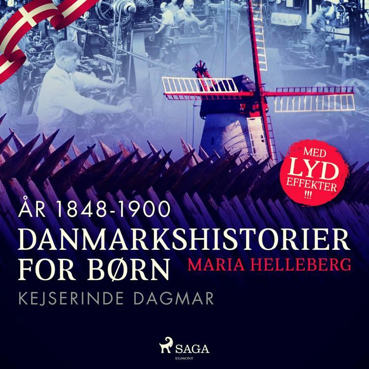 Danmarkshistorier for børn (36) (år 1848-1900) - Kejserinde Dagmar af Maria Helleberg