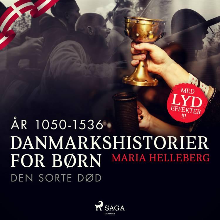 Danmarkshistorier for børn (12) (år 1050-1536) - Den Sorte Død af Maria Helleberg
