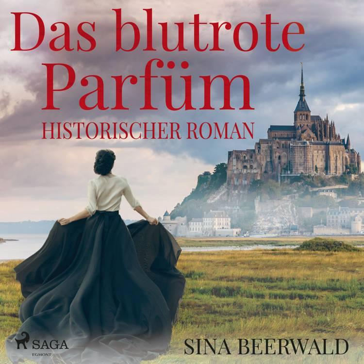 Das blutrote Parfüm - Historischer Roman af Sina Beerwald