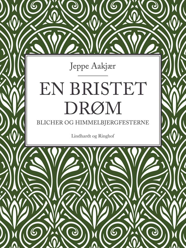 En bristet drøm: Blicher og Himmelbjergfesterne af Jeppe Aakjær