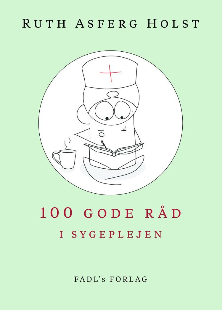 100 gode råd i sygeplejen af Ruth Asferg Holst