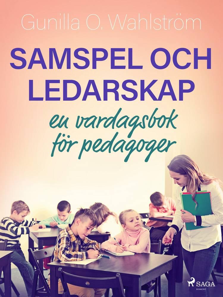 Samspel och ledarskap: en vardagsbok för pedagoger af Gunilla O. Wahlström