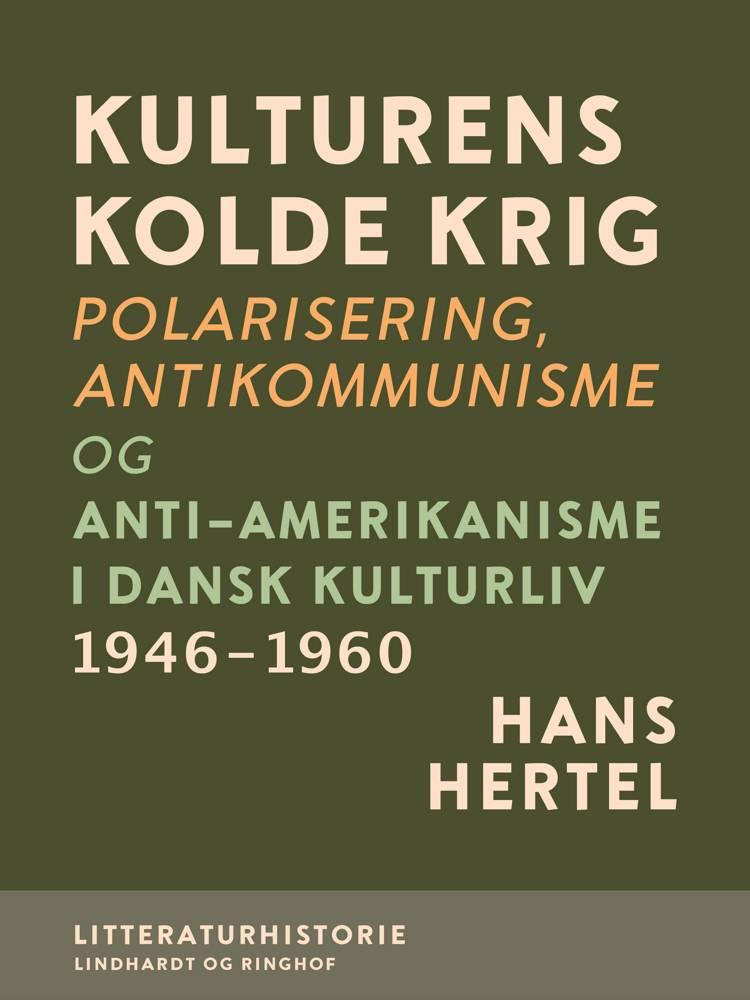 Kulturens kolde krig. Polarisering, antikommunisme og anti-amerikanisme i dansk kulturliv 1946-1960 af Hans Hertel