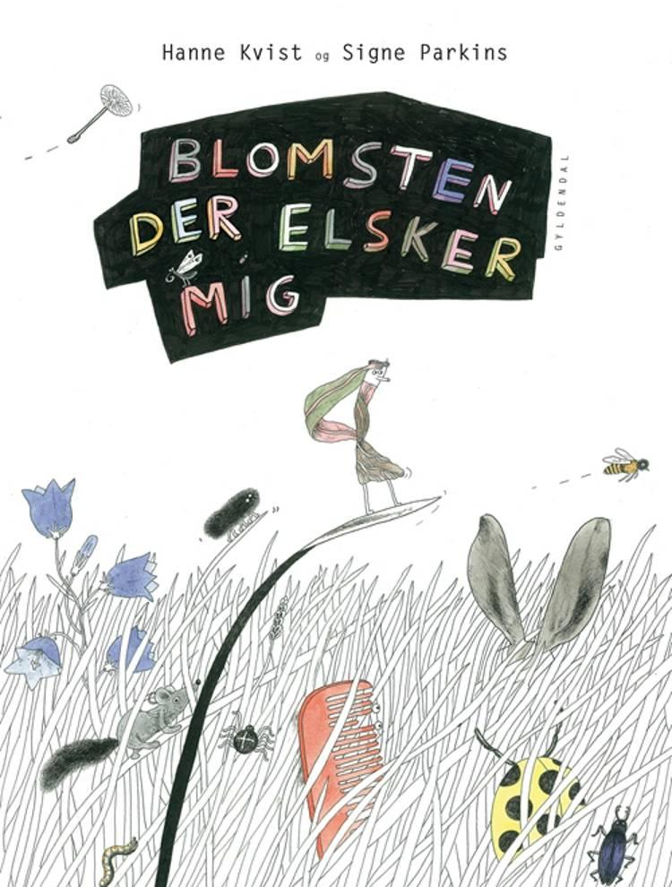 Blomsten der elsker mig af Hanne Kvist og Signe Parkins
