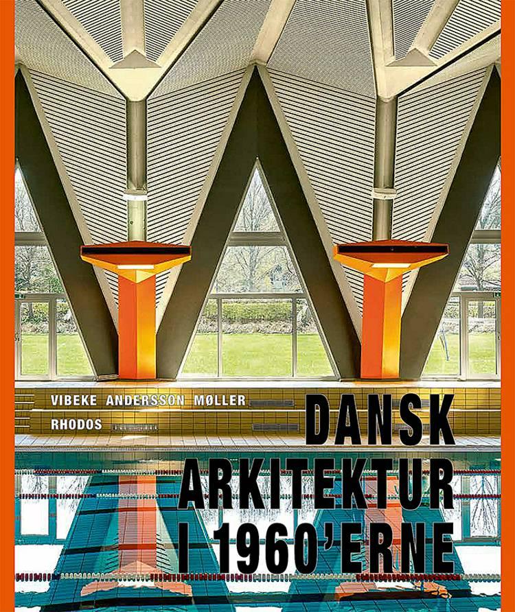 Dansk arkitektur i 1960'erne af Vibeke Andersson Møller