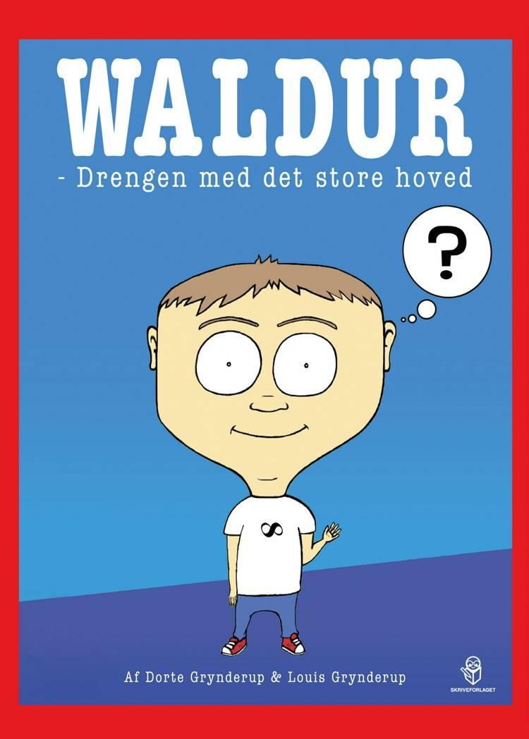 Waldur - drengen med det store hoved af Louis Grynderup og Dorte Grynderup