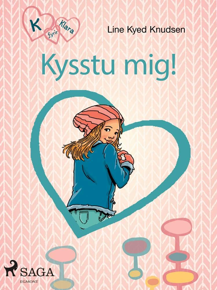K fyrir Klara 3 - Kysstu mig! af Line Kyed Knudsen