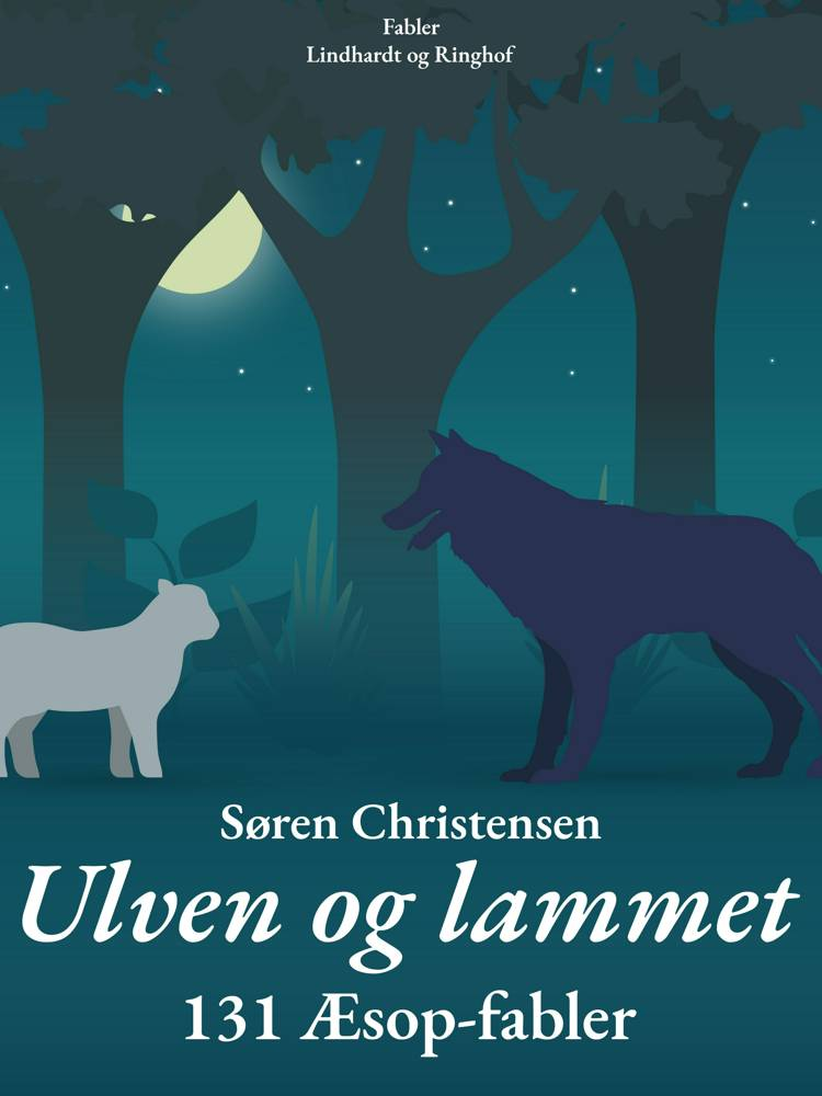 Ulven og lammet: 131 Æsop-fabler af Søren Christensen
