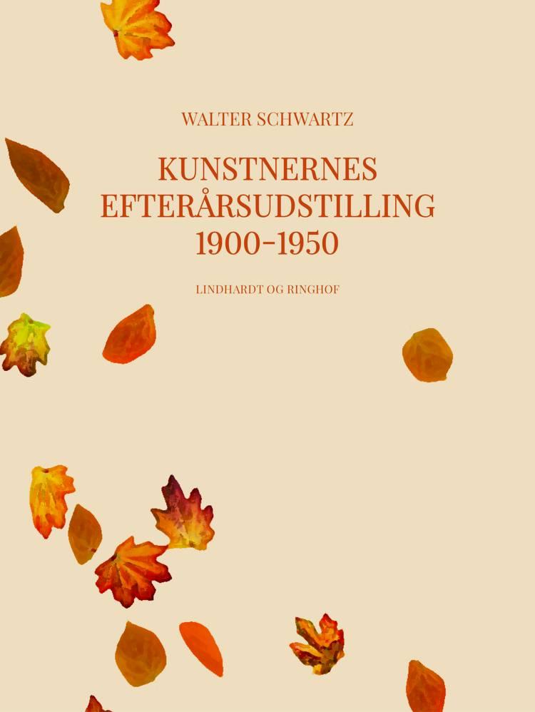 Kunstnernes efterårsudstilling 1900-1950 af Walter Schwartz