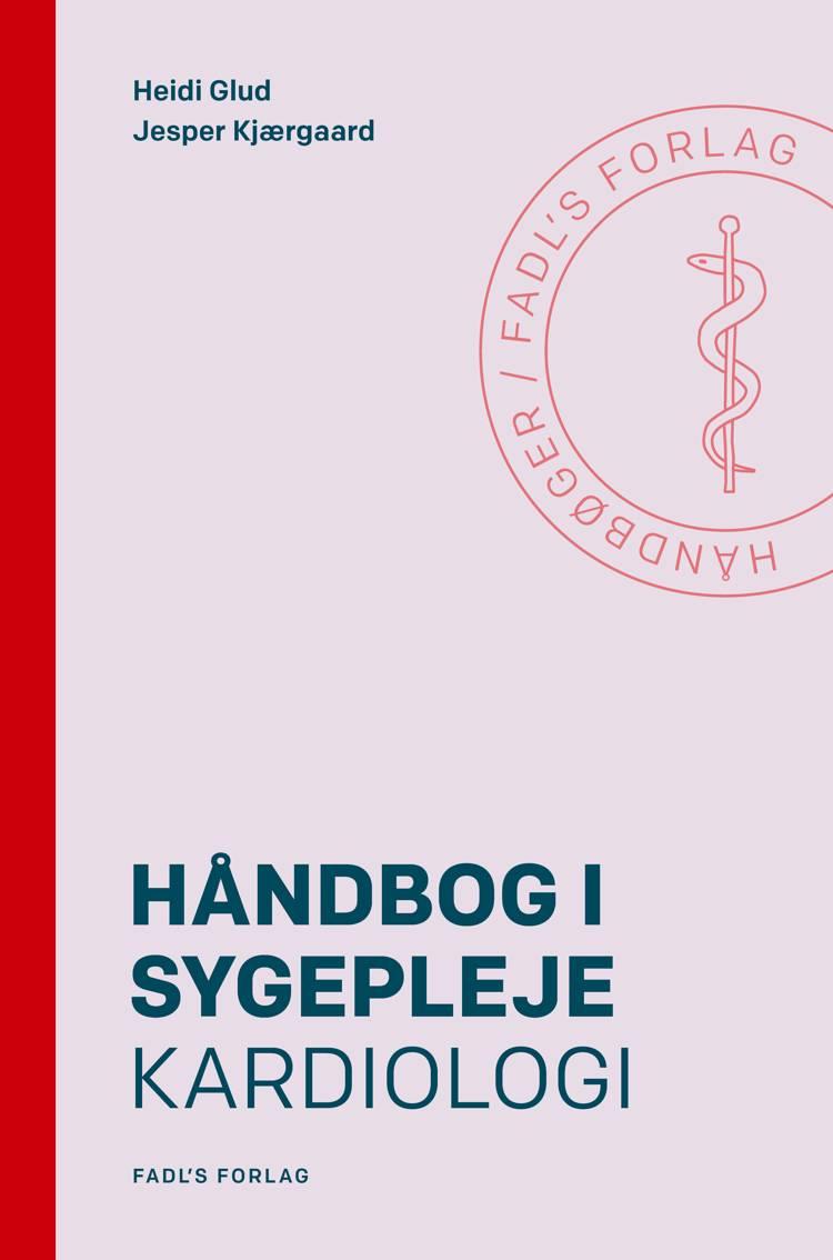 Håndbog i sygepleje: Kardiologi af Jesper Kjærgaard og Heidi Glud
