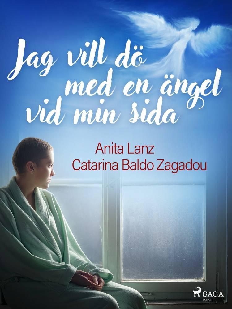 Jag vill dö med en ängel vid min sida af Catarina Baldo Zagadou og Anita Lanz