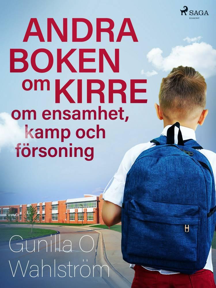 Andra boken om Kirre: om ensamhet, kamp och försoning af Gunilla O. Wahlström