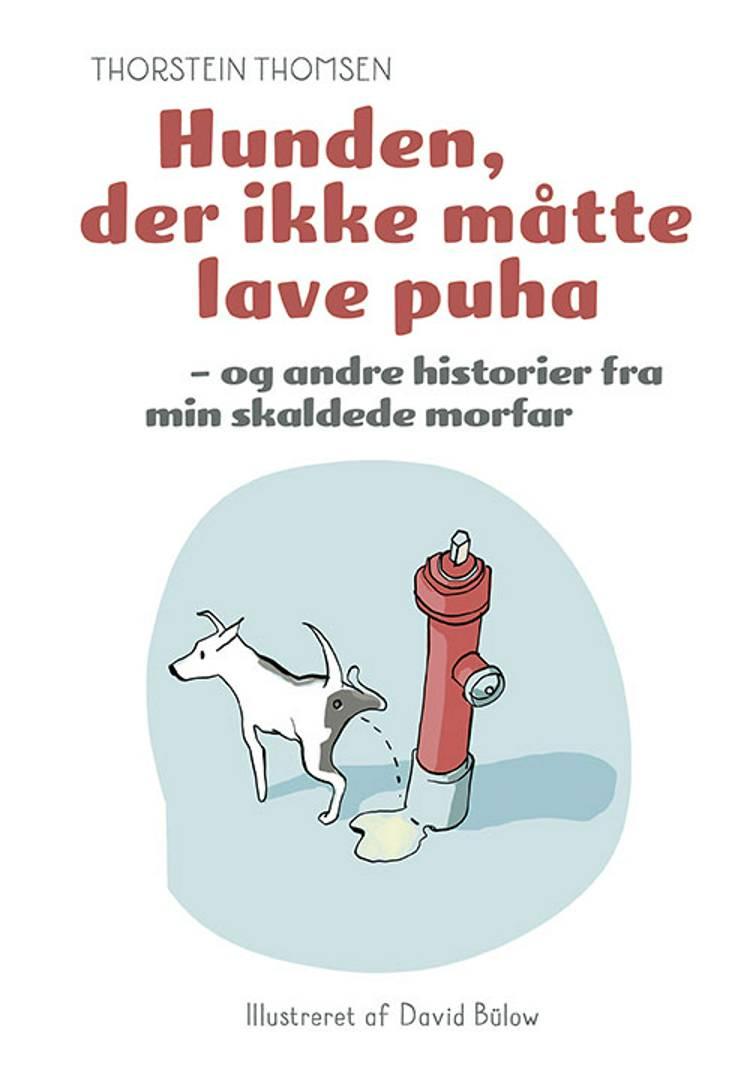 Hunden der ikke måtte lave puha - og andre historier fra min skaldede morfar af Thorstein Thomsen