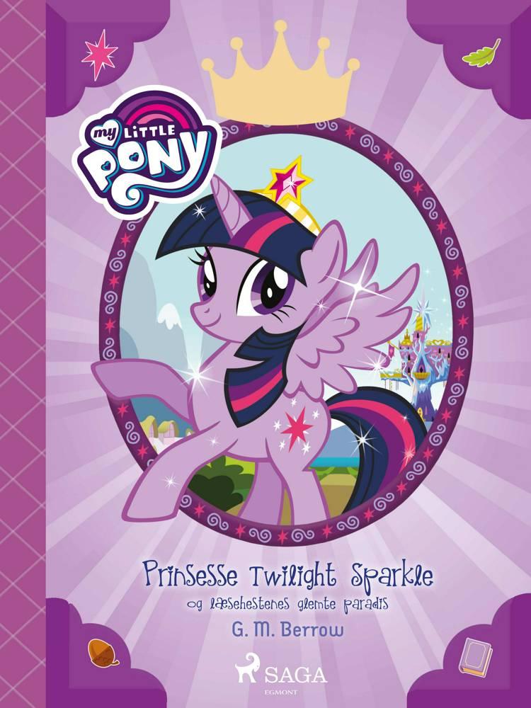 My Little Pony - Prinsesse Twillight Sparkle og læsehestenes glemte paradis af G. M. Berrow