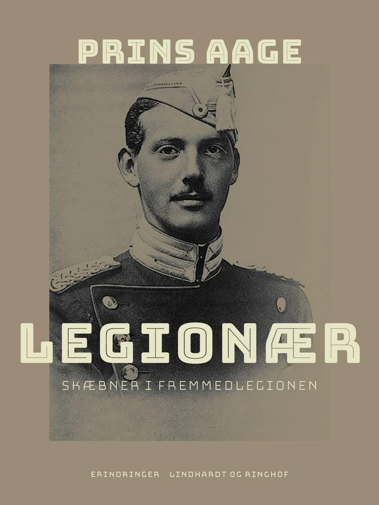 Legionær. Skæbner i Fremmedlegionen af Prins Aage