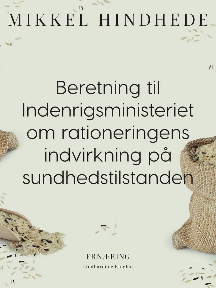 Beretning til Indenrigsministeriet om rationeringens indvirkning på sundhedstilstanden af Mikkel Hindhede