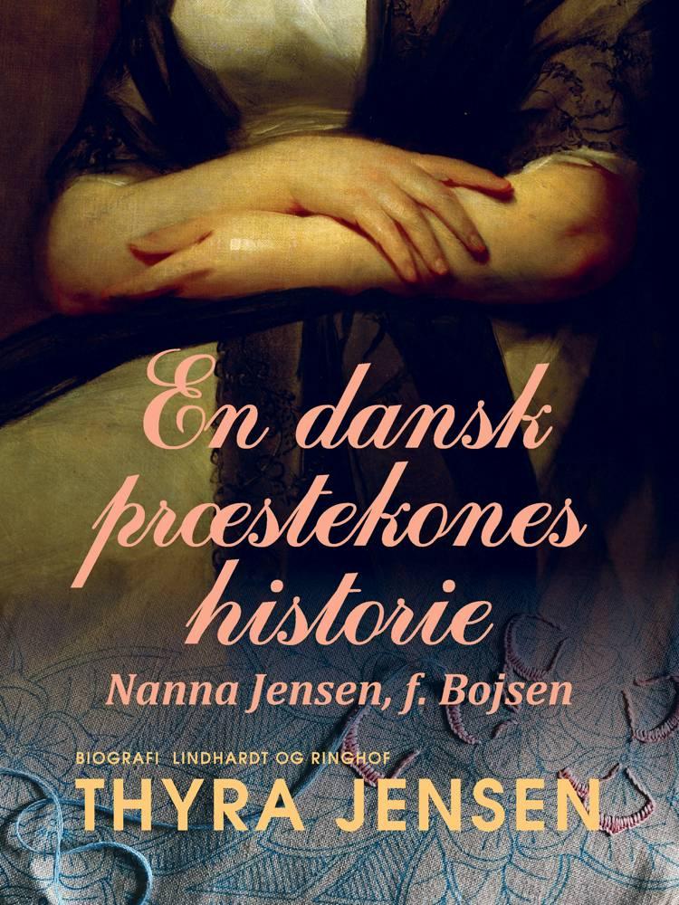 En dansk præstekones historie - Nanna Jensen, f. Bojsen af Thyra Jensen