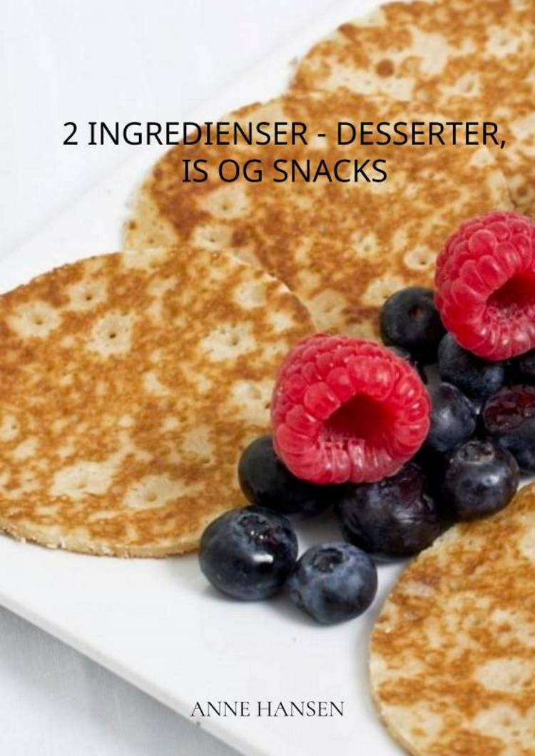 2 ingredienser - desserter, is og snacks af Anne Hansen