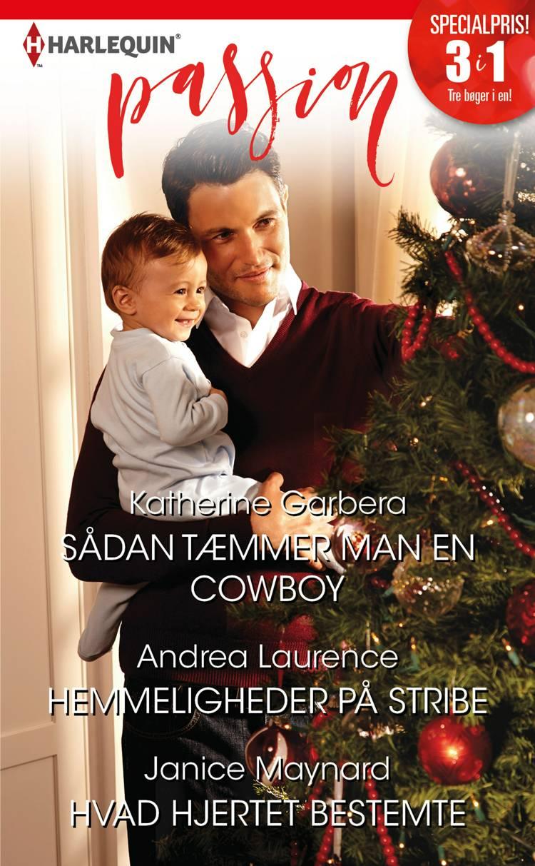 Sådan tæmmer man en cowboy/Hemmeligheder på stribe/Hvad hjertet bestemte af Janice Maynard, Katherine Garbera og Andrea Laurence