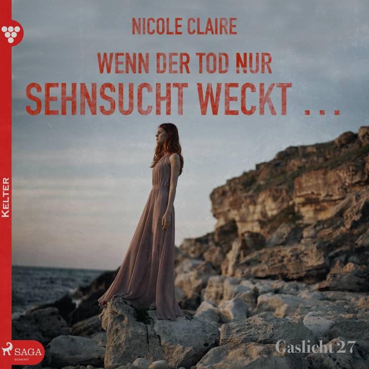 Gaslicht 27: Wenn der Tod nur Sehnsucht weckt... af Nicole Claire