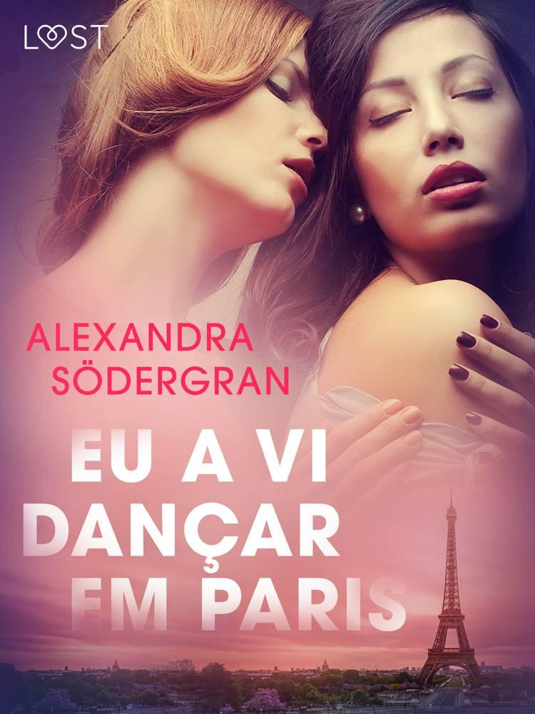 Eu a vi dançar em Paris - Conto Erótico af Alexandra Södergran