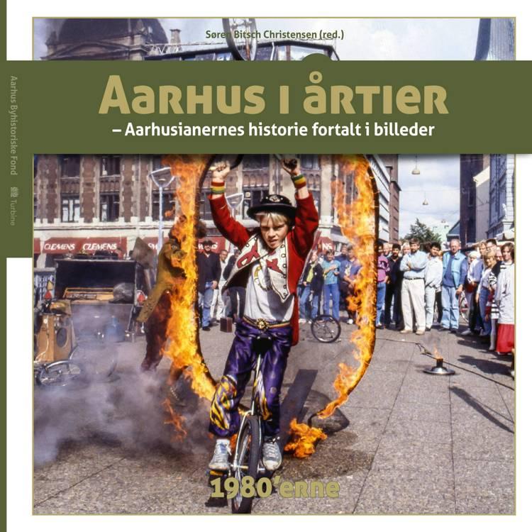 Aarhus i årtier - 1980'erne af Søren Bitsch Christensen