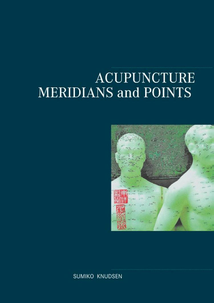 Acupuncture Meridians and Points af Sumiko Knudsen