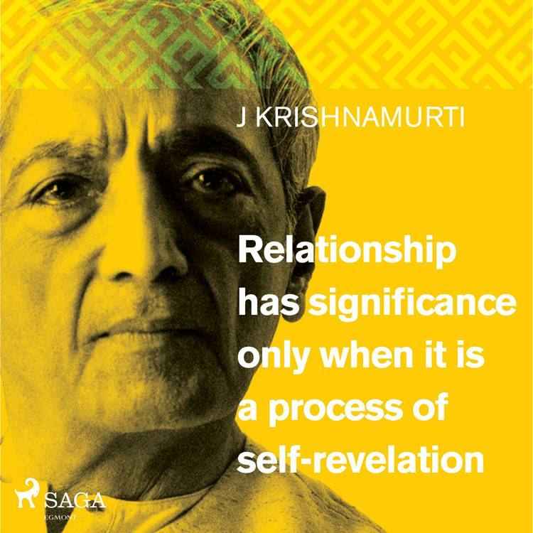 Relationship has significance only when it is a process of self-revelation af Jiddu Krishnamurti