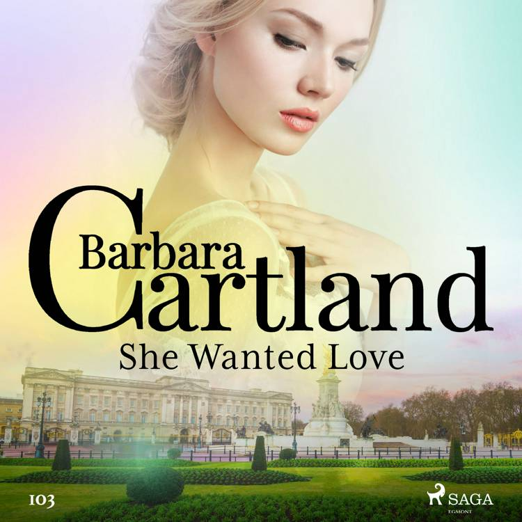 She Wanted Love (Barbara Cartland's Pink Collection 103) af Barbara Cartland