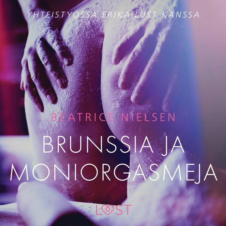 Brunssia ja moniorgasmeja - eroottinen novelli af Beatrice Nielsen