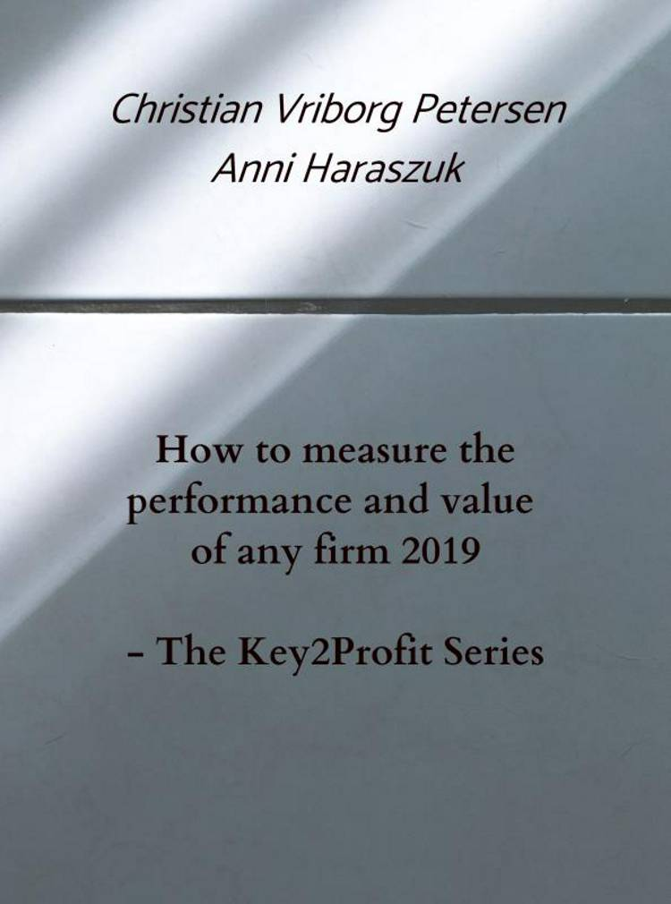 How to measure the performance of any firm 2019 - The Key2Profit Series af Anni Haraszuk og Christian Vriborg Petersen