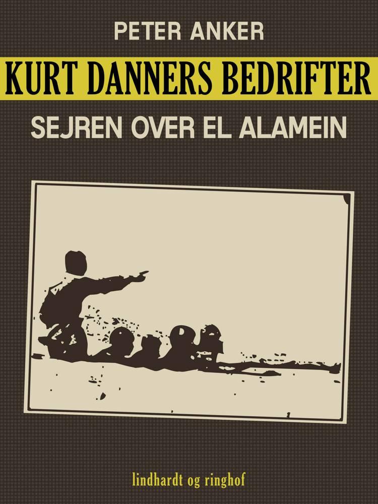 Kurt Danners bedrifter: Sejren over El Alamein af Peter Anker
