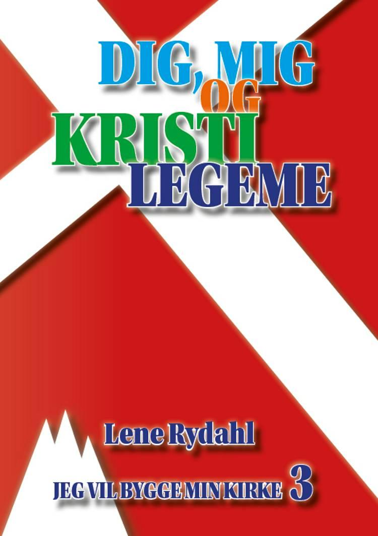 DIG, MIG OG KRISTI LEGEME af Lene Rydahl
