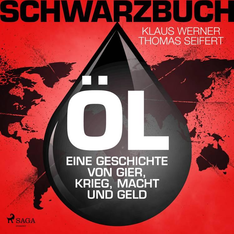 Schwarzbuch Öl - Eine Geschichte von Gier, Krieg, Macht und Geld af Thomas Seifert og Klaus Werner