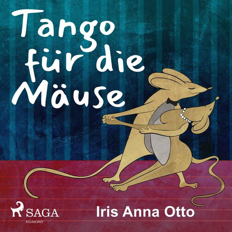 Tango für die Mäuse af Iris Anna Otto