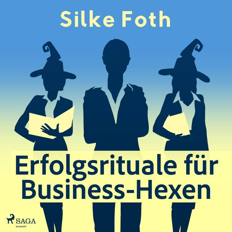 Erfolgsrituale für Business-Hexen af Silke Foth