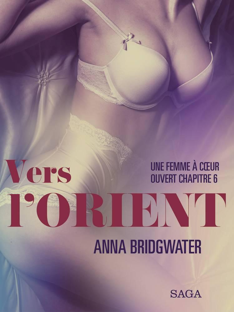 Vers l'Orient, Une femme à cœur ouvert chapitre 6 - Une nouvelle érotique af Anna Bridgwater