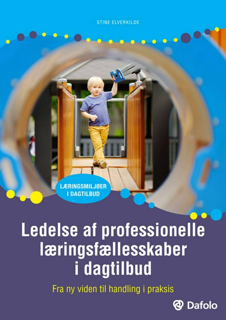Ledelse af profesionelle læringsfællesskaber i dagtilbud af Stine Elverkilde