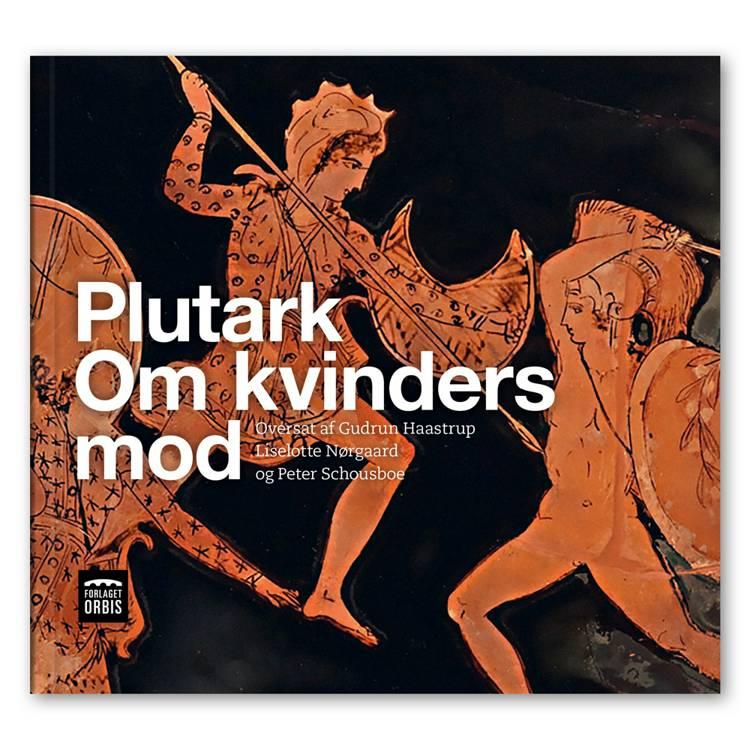 Plutark: Kvinders mod af Gudrun Haastrup og Liselotte Nørgaard og Peter Schousboe
