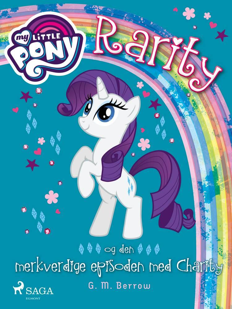 My Little Pony - Rarity og den merkverdige episoden med Charity af G. M. Berrow