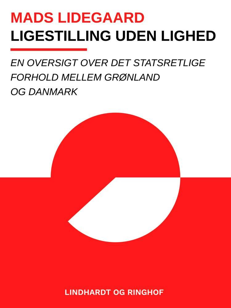 Ligestilling uden lighed. En oversigt over det statsretlige forhold mellem Grønland og Danmark af Mads Lidegaard