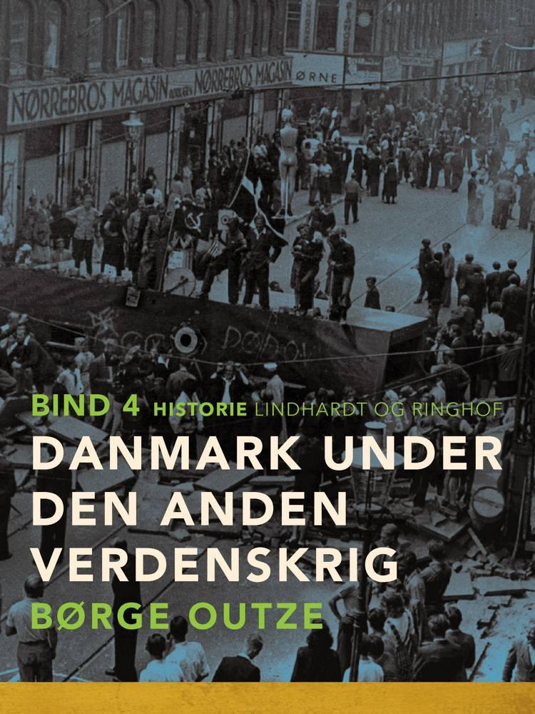 Danmark under den anden verdenskrig. Bind 4 af Børge Outze
